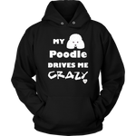 My Poodle Drives Me Crazy Hoodie Black