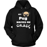 My Pug Drives Me Crazy Hoodie Black