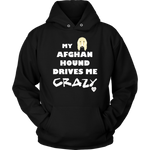 My Afghan Hound Drives Me Crazy Hoodie Black