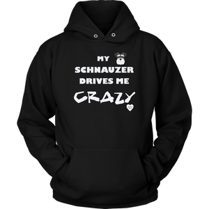 My Schnauzer Drives Me Crazy Hoodie Black