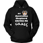 australian shepherd drives me crazy hoodie black