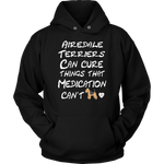 Airedale Terriers Can Cure Things Hoodie