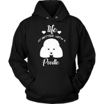 Life Is Better With A Poodle Hoodie
