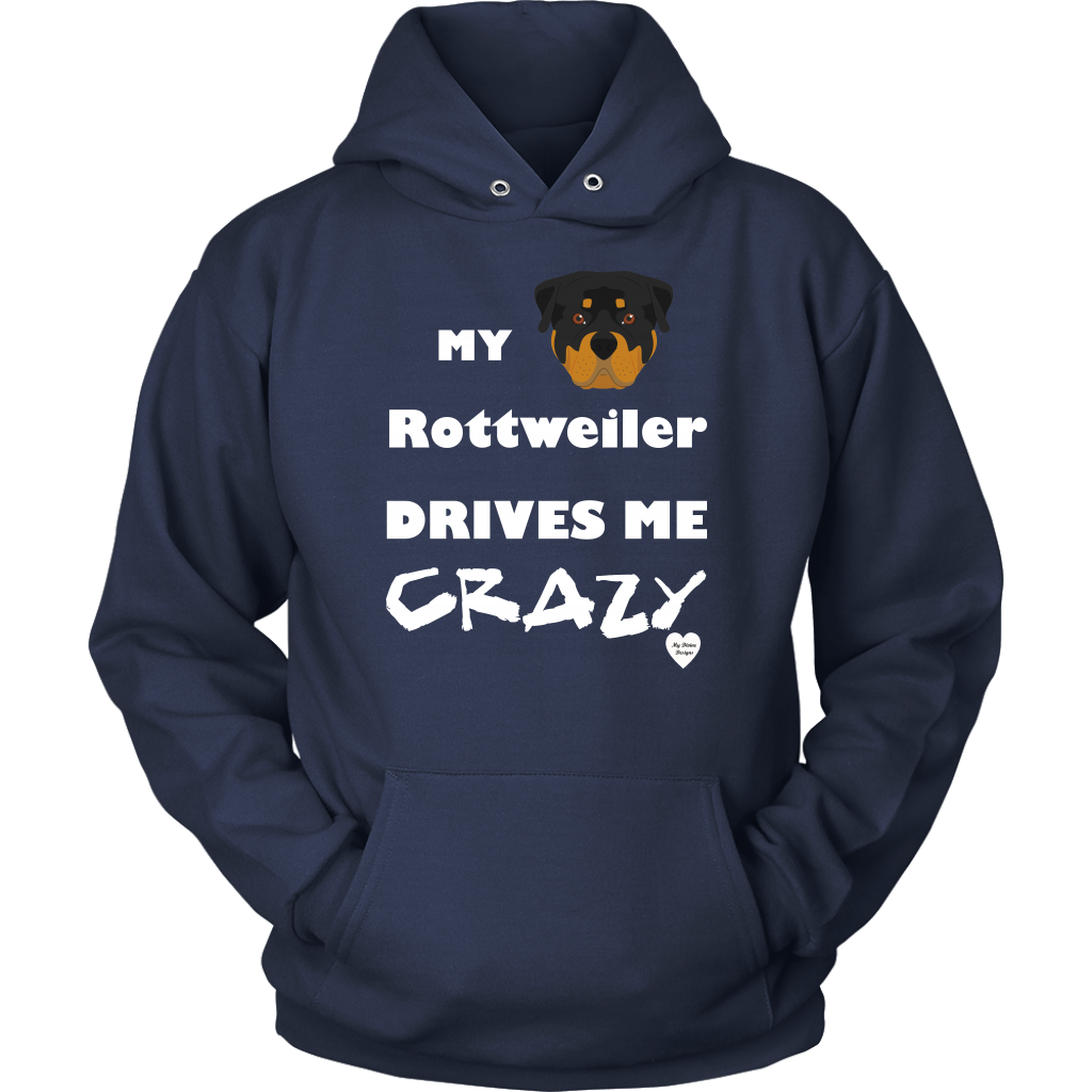 My Rottweiler Drives Me Crazy Hoodie Navy