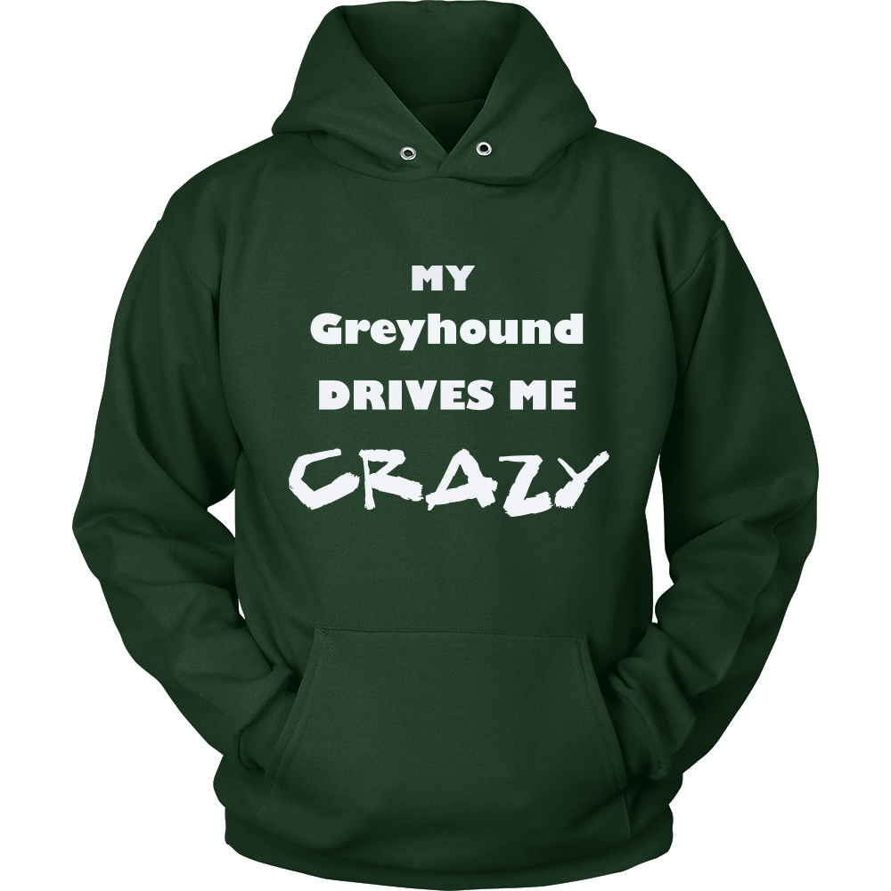 Greyhound Drives Me Crazy Hoodie