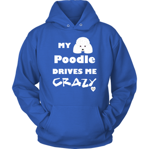 My Poodle Drives Me Crazy Hoodie Royal Blue