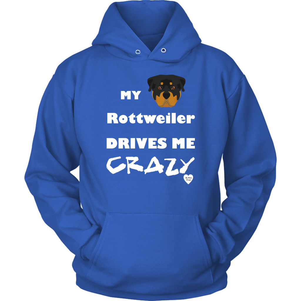 My Rottweiler Drives Me Crazy Hoodie Royal Blue