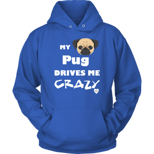 My Pug Drives Me Crazy Hoodie Royal Blue