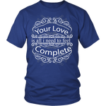 Your Love Is All I Need T-Shirt