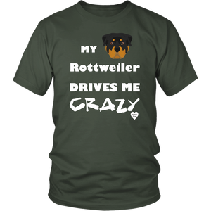 My Rottweiler Drives Me Crazy T-Shirt Olive