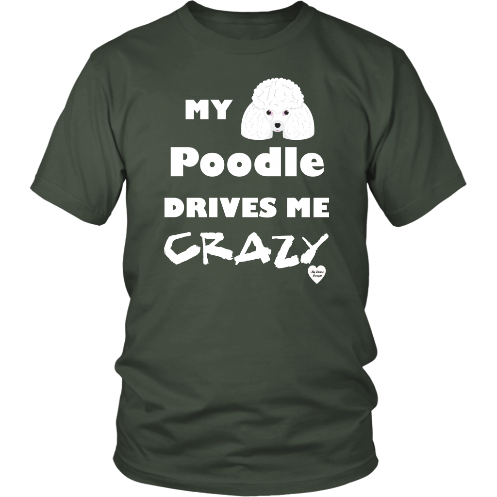 My Poodle Drives Me Crazy T-Shirt Olive
