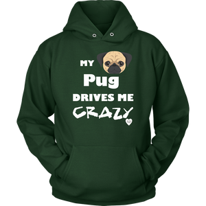 My Pug Drives Me Crazy Hoodie Dark Green