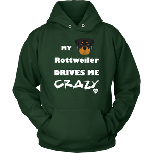 My Rottweiler Drives Me Crazy Hoodie Dark Green