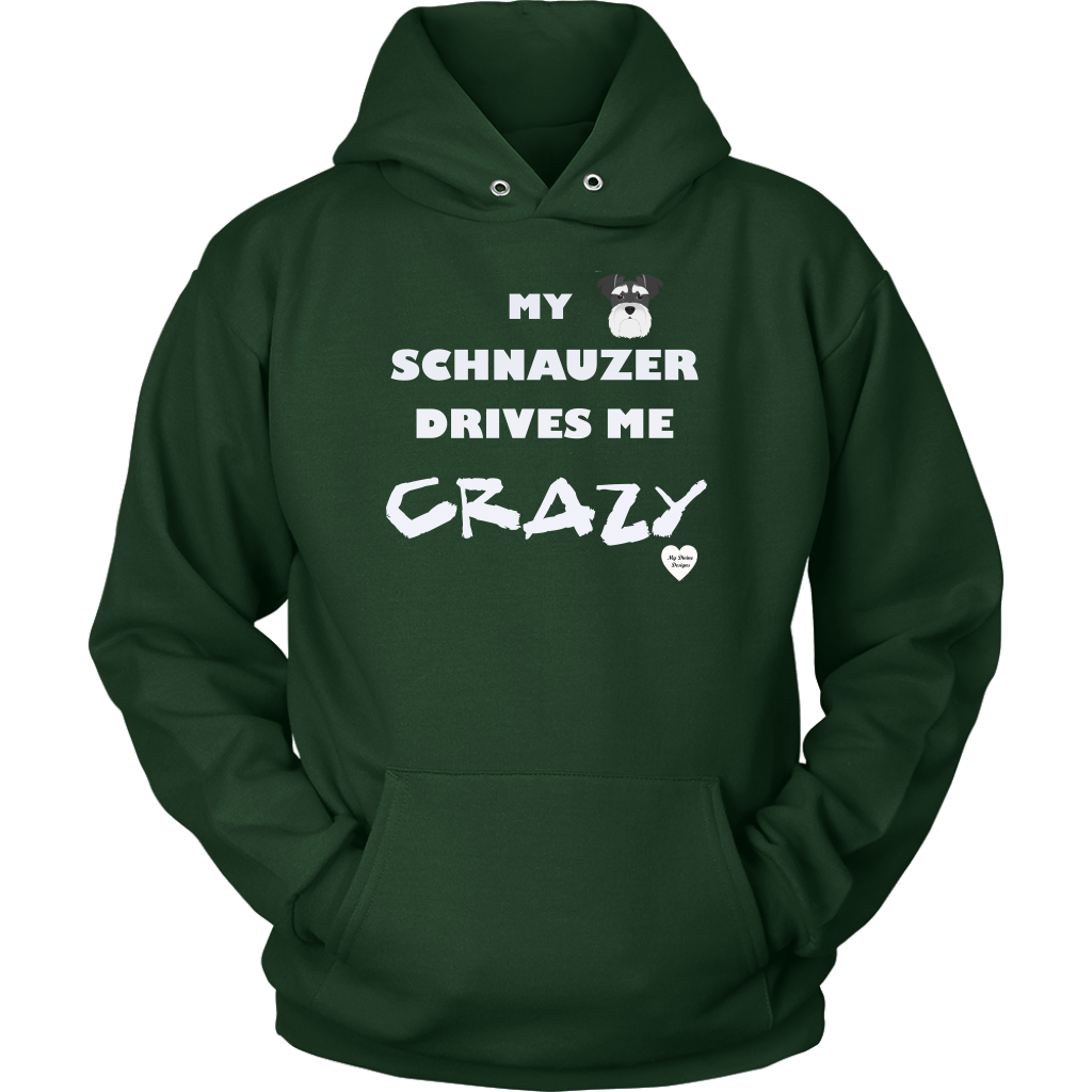 My Schnauzer Drives Me Crazy Hoodie Dark Green