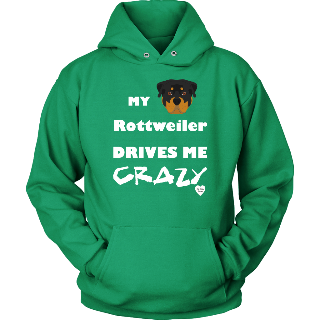 My Rottweiler Drives Me Crazy Hoodie Kelly Green