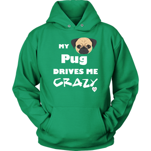 My Pug Drives Me Crazy Hoodie Kelly Green