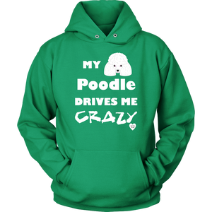 My Poodle Drives Me Crazy Hoodie Kelly Green
