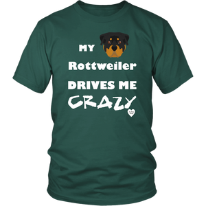 My Rottweiler Drives Me Crazy T-Shirt Dark Green