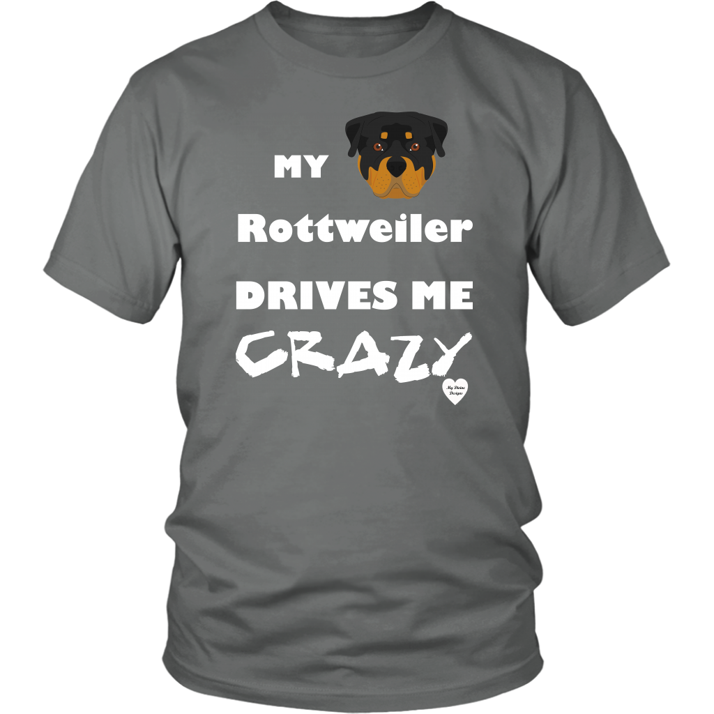 My Rottweiler Drives Me Crazy T-Shirt Grey