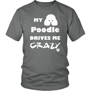 My Poodle Drives Me Crazy T-Shirt Grey