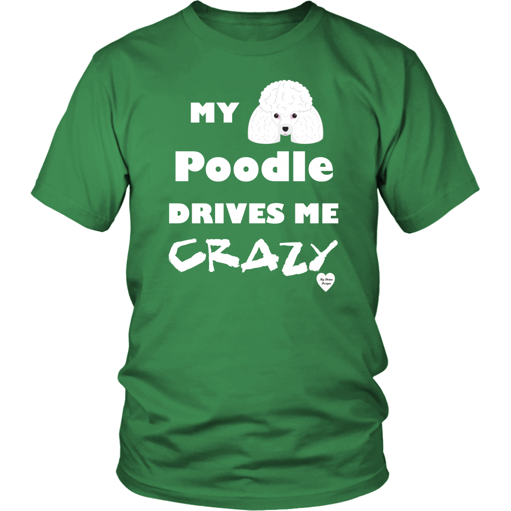 My Poodle Drives Me Crazy T-Shirt Kelly Green