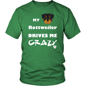 My Rottweiler Drives Me Crazy T-Shirt Kelly Green