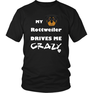 My Rottweiler Drives Me Crazy T-Shirt Black