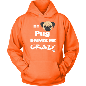 My Pug Drives Me Crazy Hoodie Neon Orange