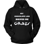 Chocolate Lab Drives Me Crazy Hoodie