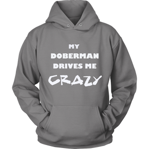 Doberman Drives Me Crazy Hoodie
