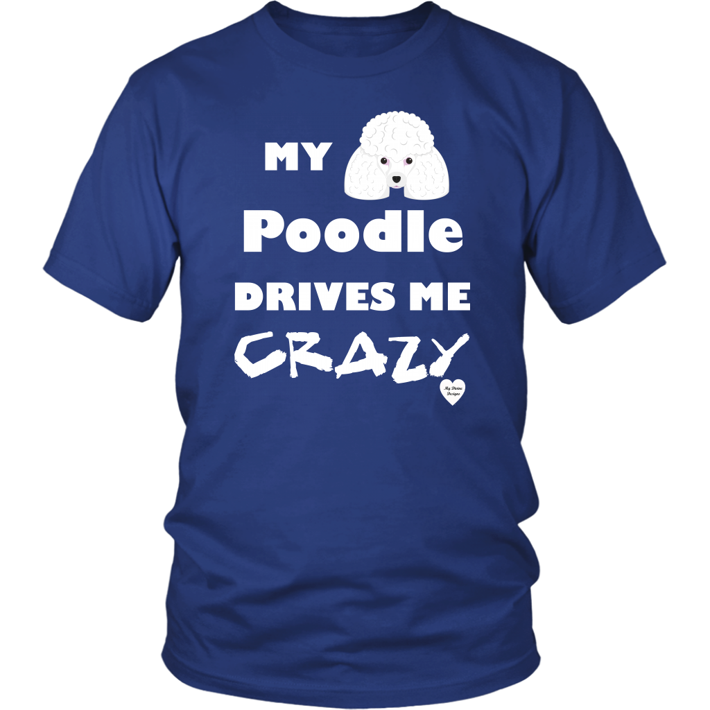 My Poodle Drives Me Crazy T-Shirt Royal Blue