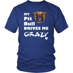 My Pit Bull Tan Drives Me Cray T-Shirt Royal Blue