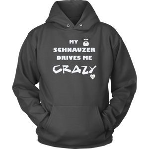 My Schnauzer Drives Me Crazy Hoodie Charcoal