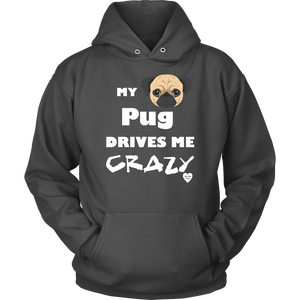 My Pug Drives Me Crazy Hoodie Charcoal