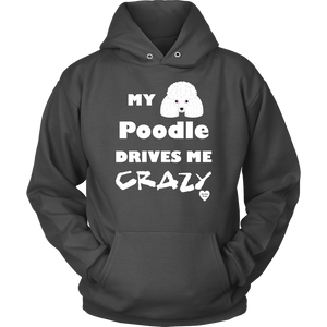 My Poodle Drives Me Crazy Hoodie Charcoal