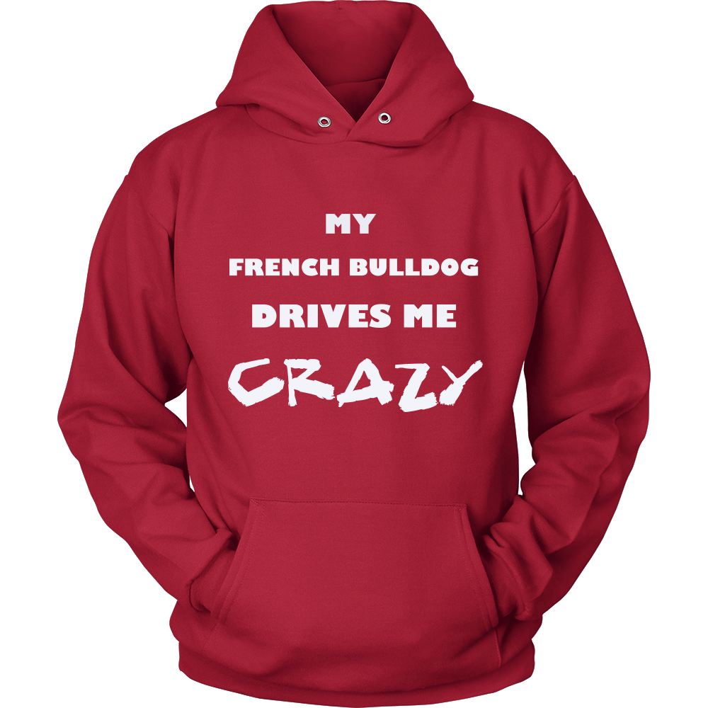 French Bulldog Drives Me Crazy Hoodie