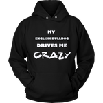 English Bulldog Drives Me Crazy Hoodie
