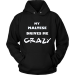 Maltese Drives Me Crazy Hoodie