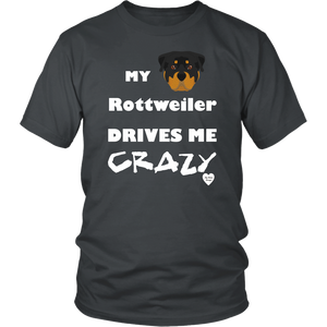 My Rottweiler Drives Me Crazy T-Shirt Charcoal