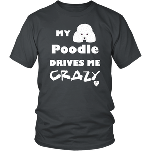 My Poodle Drives Me Crazy T-Shirt Charcoal