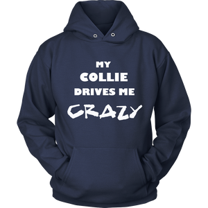 Collie Drives Me Crazy Hoodie