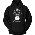 Life Is Better With A Schnauzer Hoodie