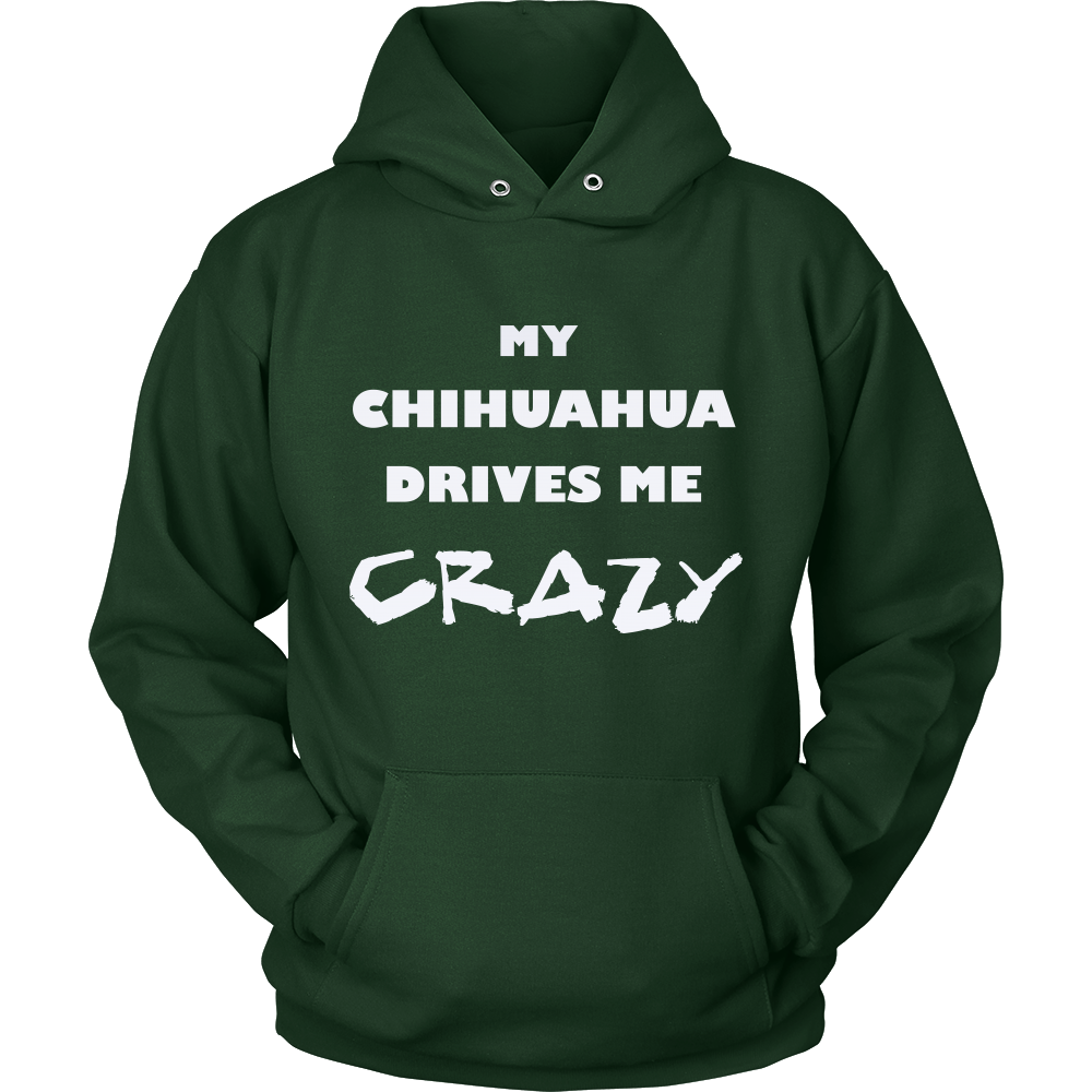 Chihuahua Drives Me Crazy Hoodie