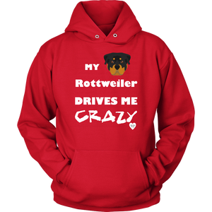 My Rottweiler Drives Me Crazy Hoodie Red