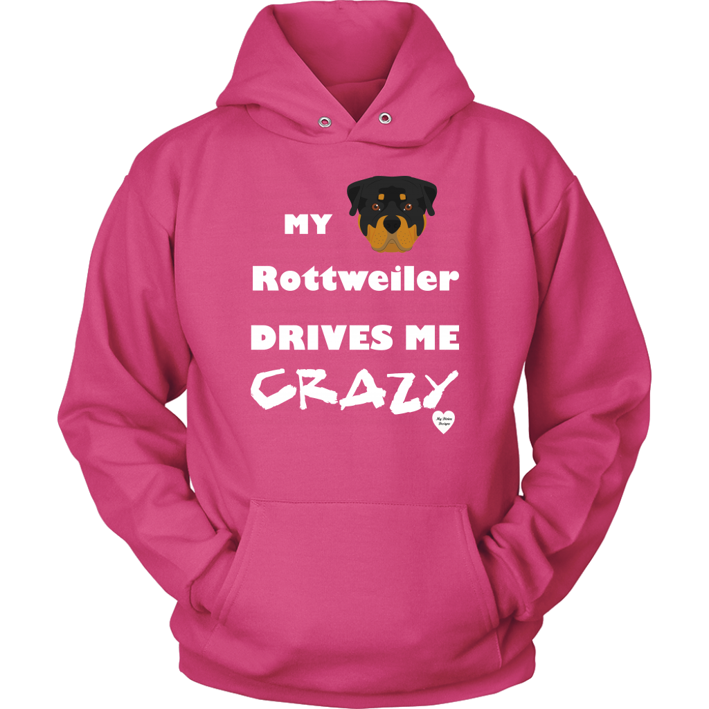 My Rottweiler Drives Me Crazy Hoodie Dark Fuchsia