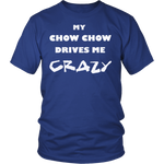 Chow Chow Drives Me Crazy T-Shirt