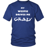Westie Drives Me Crazy T-Shirt