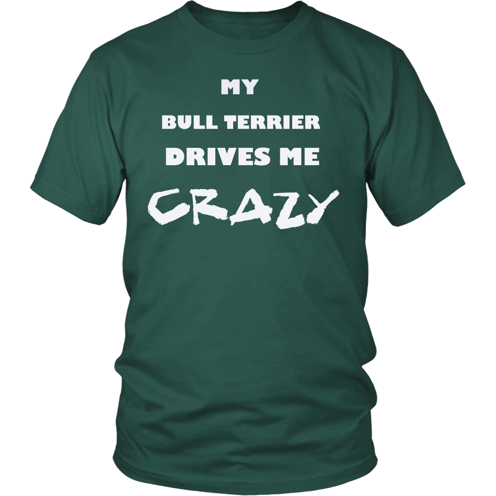 Bull Terrier Drives Me Crazy