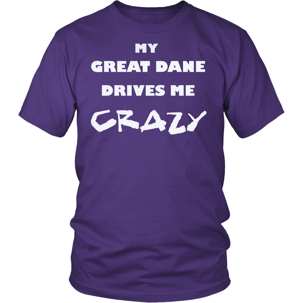 Great Dane Drives Me Crazy T-Shirt
