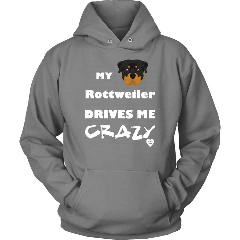 My Rottweiler Drives Me Crazy Hoodie Grey